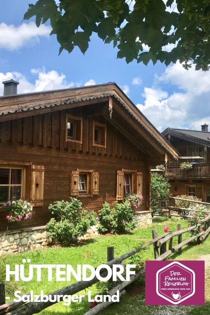Hüttendorf Salzburger Land - merken für deinen nächsten Urlaub in Österreich